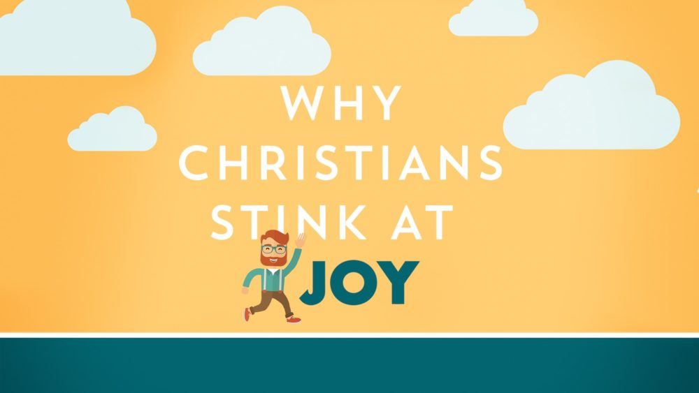 Why Christians Stink at Joy