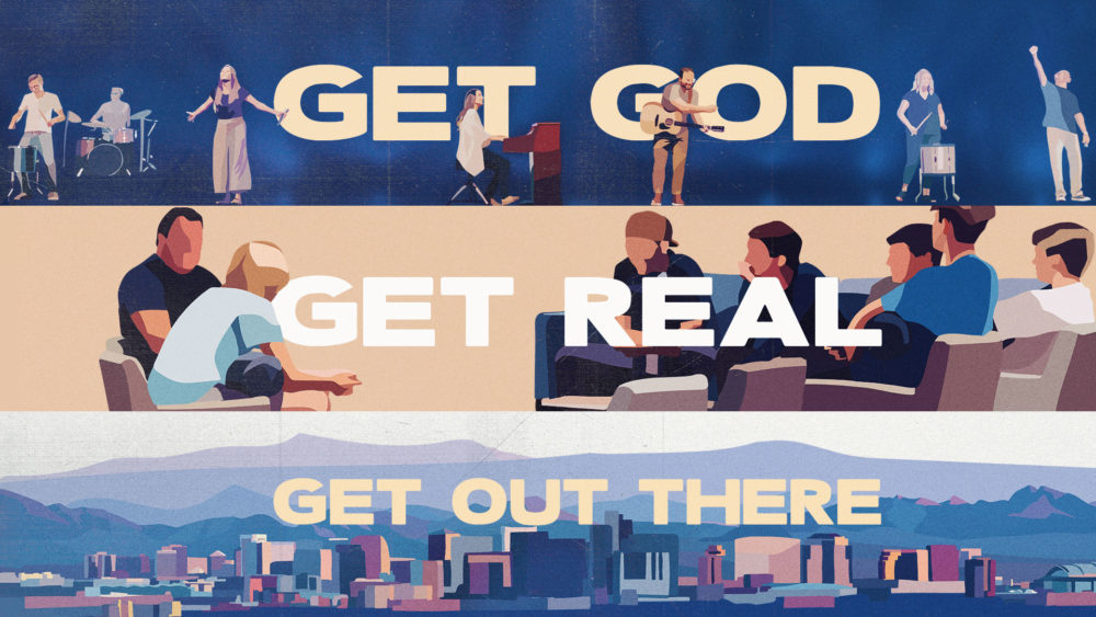 Get God, Get Real, Get Out There