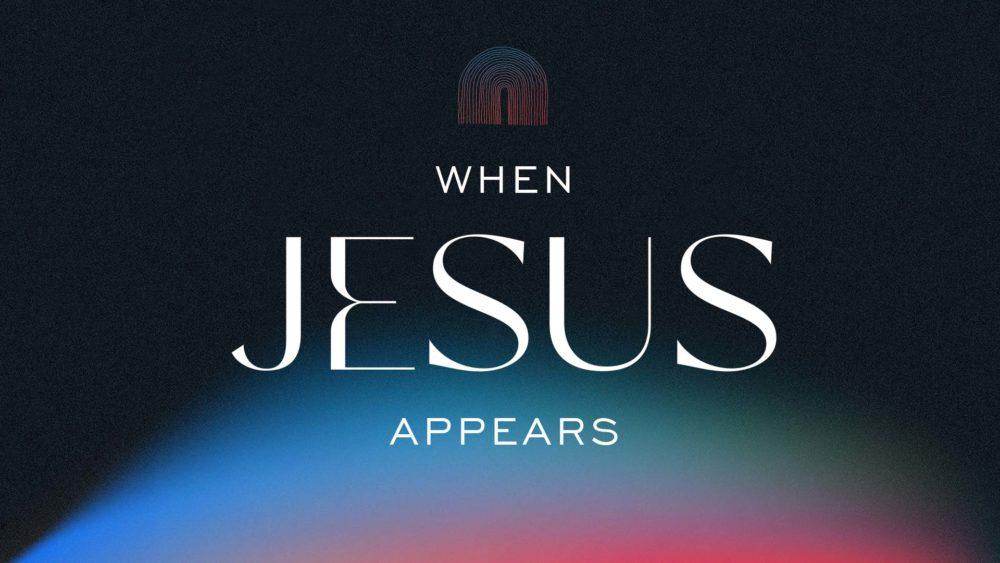 When Jesus Appears